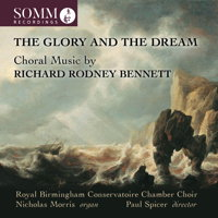 The Glory and the Dream - Choral music by Richard Rodney Bennett. © 2018 SOMM Recordings (SOMMCD 0184)