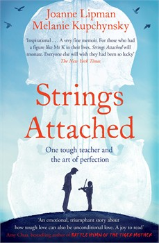 Strings Attached - One tough teacher and the art of perfection. © 2013 Joanne Lipman and Melanie Kupchynsky (978-1-47110-201-1)