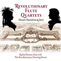 Revolutionary Flute Quartets - Mozart, Mannheim and Paris. © 2016 Rachel Brown (UPCD004)